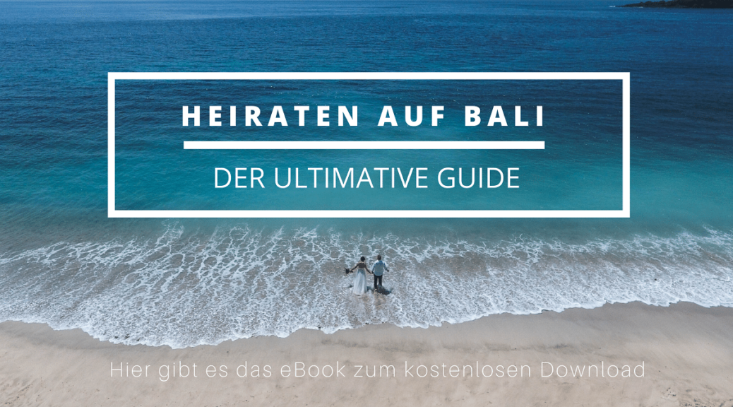 Heiraten auf Bali - der ultimative Guide